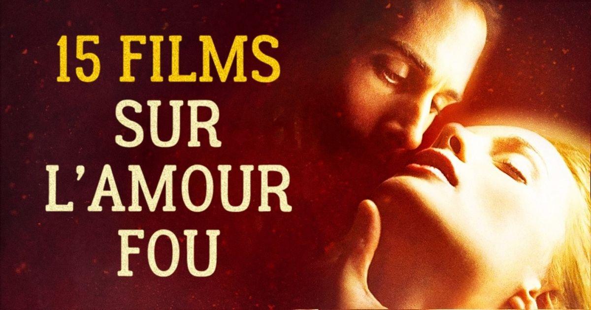 15 Films sur l'amour fou