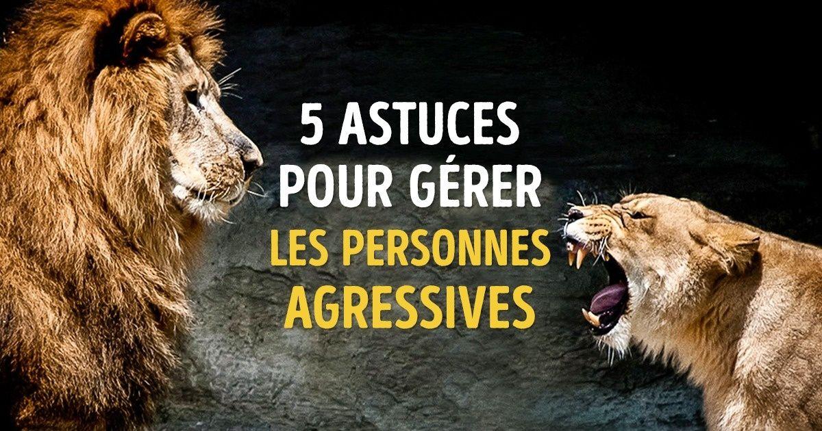 5Astuces pour gérer les personnes agressives