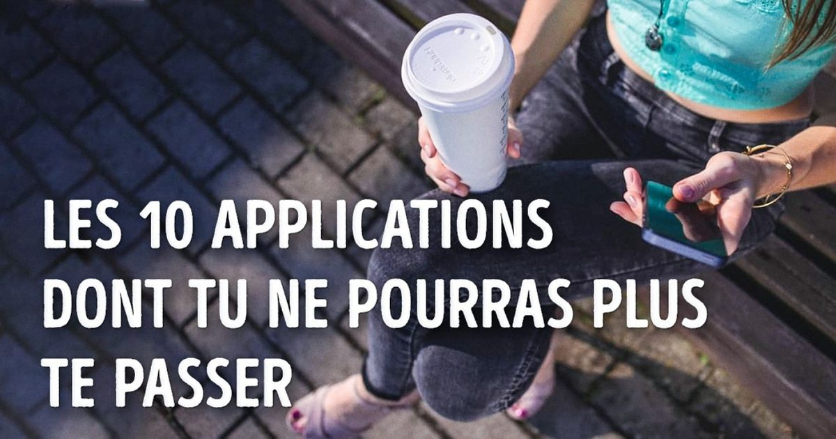 Les 10 applications dont tu ne pourras plus te passer